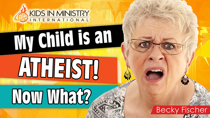 My Child is an Atheist. Now what? - Kids in Ministry
